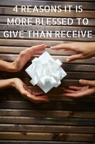 4 REASONS IT IS MORE BLESSED TO GIVE THAN RECEIVE